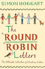 The Round Robin Letters : The Ultimate Collection of Christmas Letters - Simon Hoggart