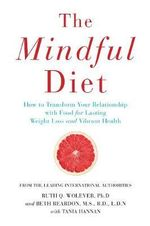 The Mindful Diet : How to Transform Your Relationship to Food for Lasting Weight Loss and Vibrant Health - Ruth Wolever