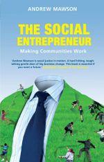 The Social Entrepreneur : Making Communities Work - Andrew Mawson