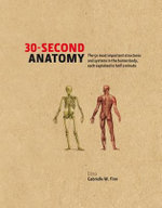 30-second Anatomy : The 50 Most Important Structures and Systems in the Human Body, Each Explained in Half a Minute - Gabrielle M. Finn
