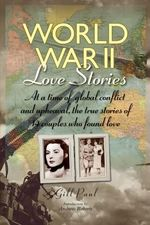 World War II Love Stories : At a Time of Global Conflict and Upheaval, the True Stories of 14 Couples Who Found Love - Gill Paul
