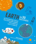 Earth in 30 Seconds : 30 Amazing Topics for Earth Explorers Explained in Half a Minute - Anita Ganeri
