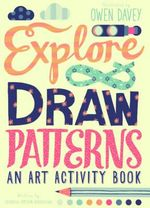 Explore & Draw Patterns : An Art Activity Book - Georgia Amson-Bradshaw