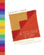 A Square a Day : 365 Crochet Squares: One for Each Day of the Year - Tracey Lord