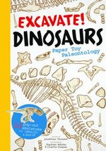 Excavate! Dinosaurs : Paper Toy Palaeontology - Jonathan Tennant