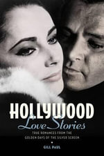 Hollywood Love Stories : True Love Stories from the Golden Days of the Silver Screen - Gill Paul