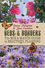 Beds & Borders : The Mix-&-Match Guide to Beautiful Planting - Simon Maughan