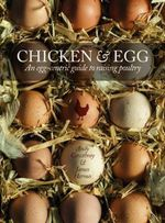 Chicken & Egg : An Egg-Centric Guide to Raising Poultry - James Hermes