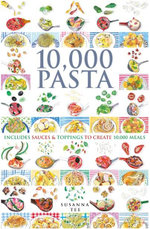 10,000 Pasta : Includes Sauces & Toppings to Create 10,000 Meals - Susanna Tee