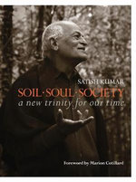 Soil, Soul & Society : A New Trinity for Our Time - Satish Kumar