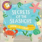 Secrets of the Seashore : Shine-A Light Books - Carron Brown