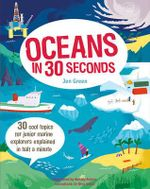 Oceans in 30 Seconds : 30 Cool Topics for Junior Marine Explorers Explained in Half a Minute - Jen Green