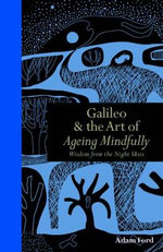 Galileo and the Art of Ageing Mindfully : Wisdom of the Night Skies - Adam Ford