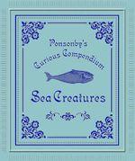 Sea Creatures : Ponsonby's Curious Compendium - Georges Dussart