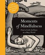Moments of Mindfulness : 100 Ways to Find Stillness in a Busy World - Adam Ford