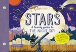 Stars : A Family Guide to the Night Sky, Explore the Cosmos from Your Own Backyard! with Games, Stickers and More - Adam Ford