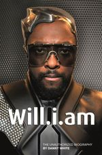 Will.I.am : The Unauthorized Biography - Danny White