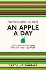 An Apple a Day : Old-Fashioned Proverbs and Why They Still Work - Caroline Taggart