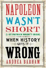 Napoleon Wasn't Short and St Patrick Wasn't Irish - Michael O'Mara