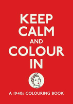 Keep Calm and Colour in : A 1940s Colouring Book - Michael O'Mara