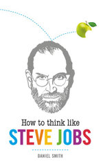 How to Think Like Steve Jobs - Daniel Smith