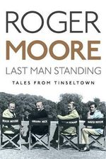 Last Man Standing : Tales from Tinseltown - Roger Moore