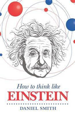 How to Think Like Einstein - Daniel Smith