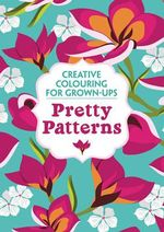 Pretty Patterns : Creative Colouring for Grown-Ups