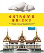 Extreme Bricks : Spectacular, Record-breaking and Astounding LEGO Projects from Around the World - Sarah Herman