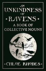An Unkindness of Ravens : A Book of Collective Nouns - Chloe Rhodes