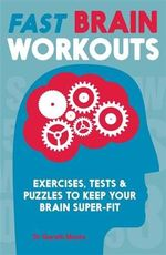 Fast Brain Workouts : Exercises, Tests and Puzzles to Keep Your Brain Super-Fit - Gareth Moore