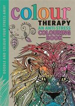Colour Therapy : An Anti-Stress Colouring Book - Cindy Wilde
