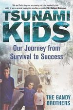 Tsunami Kids : Our Journey from Survival to Success - Paul Forkan