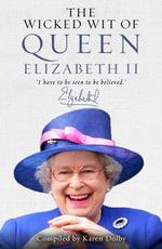 The Wicked Wit of Queen Elizabeth II - Karen Dolby