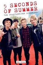 5 Seconds of Summer : The Unauthorized Biography - Joe Allan