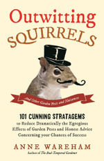 Outwitting Squirrels : And Other Garden Pests and Nuisances - Anne Wareham