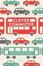 Clever Commuter : Puzzles, Tests and Problems to Solve on Your Journey - Gareth Moore