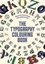 The Typography Colouring Book : Creative Colouring for Grown-Ups