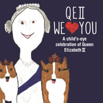 QEII We Love You : A Child's-Eye Celebration of Queen Elizabeth II - Michael O'Mara Books