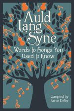 Auld Lang Syne : Words to Songs You Used to Know - Karen Dolby