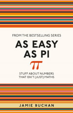 As Easy as Pi : Stuff About Numbers That isn't (Just) Maths - Jamie Buchan