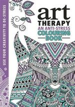The Art Therapy Colouring Book - Richard Merritt