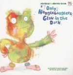 Only Nogglebooglers Glow in the Dark - James McKnight
