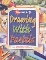 Drawing with Pastels : Discover Art  - Discover how to draw with art techniques and projects