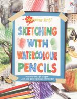 Sketching with Watercolour Pencils : Discover Art  - Discover how to sketch with art techniques and projects