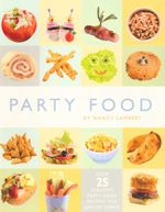 Party Food : Over 25 Scrummy Party Food For Junior Chefs! - Nancy Lambert