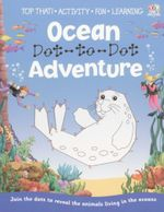 Dot to Dot Ocean Adventure : Join the dots to reveal the animals living in the ocean