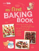 My First Baking Book : 35 easy and fun recipes for children aged 7 years + - CICO Books