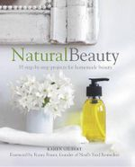 Natural Beauty : Homemade Recipes for Radiant Skin & Hair - Karen Gilbert
