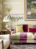 Nina Campbell's Elements of Design : The Complete Resource for Buying and Using Whole G... - Nina Campbell
